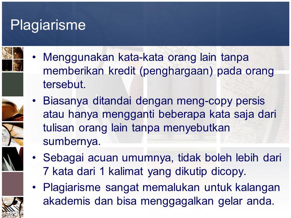 Plagiarisme •Menggunakan kata-kata orang lain tanpa memberikan kredit (penghargaan) pada orang tersebut. •Biasanya ditandai dengan meng-copy persis at
