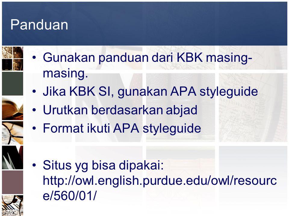 Panduan •Gunakan panduan dari KBK masing- masing. •Jika KBK SI, gunakan APA styleguide •Urutkan berdasarkan abjad •Format ikuti APA styleguide •Situs