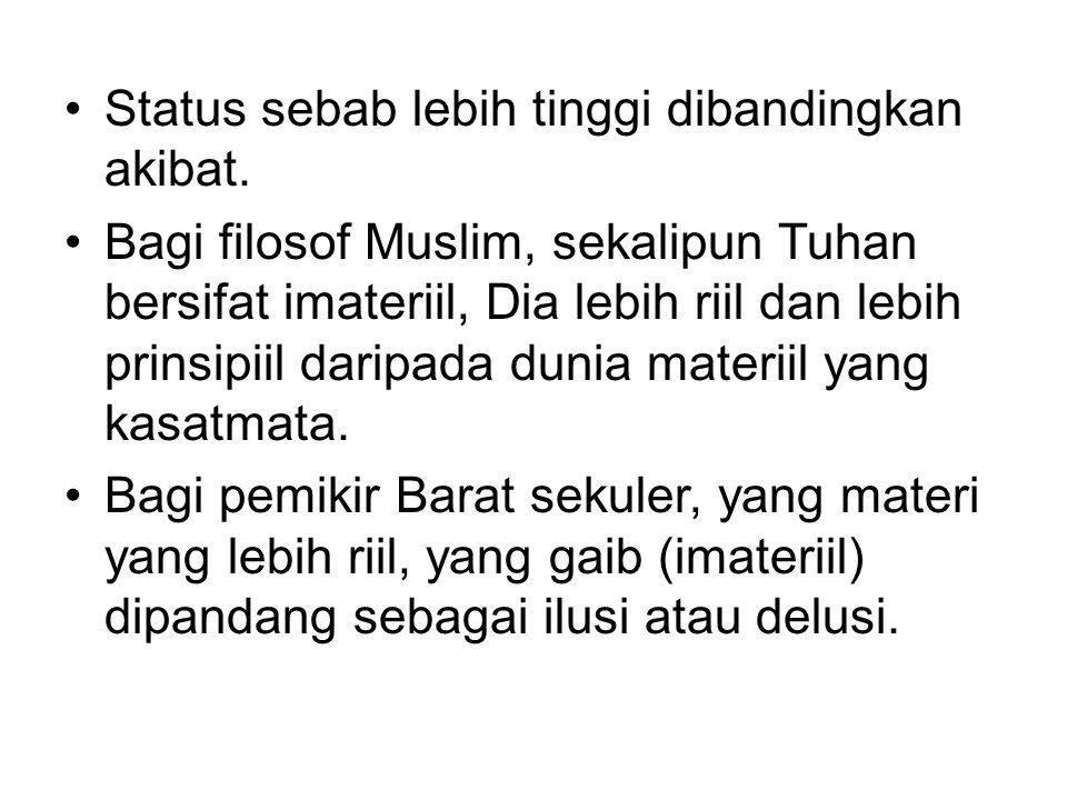 •Status sebab lebih tinggi dibandingkan akibat. •Bagi filosof Muslim, sekalipun Tuhan bersifat imateriil, Dia lebih riil dan lebih prinsipiil daripada