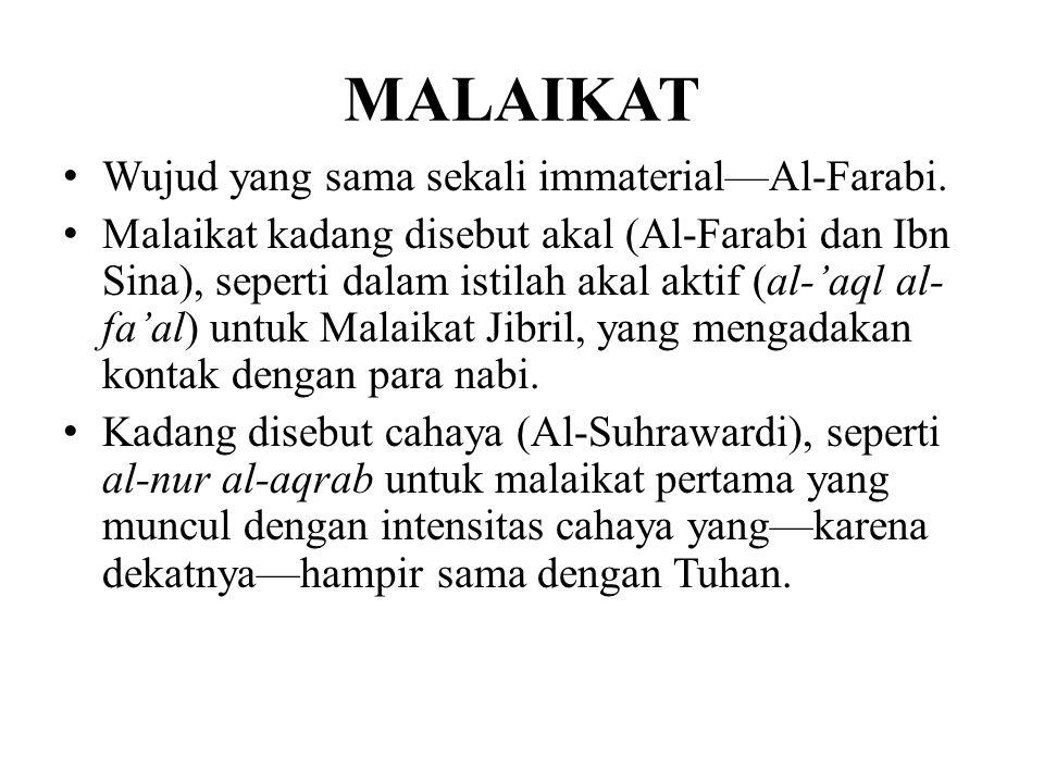 MALAIKAT •Wujud yang sama sekali immaterial—Al-Farabi. •Malaikat kadang disebut akal (Al-Farabi dan Ibn Sina), seperti dalam istilah akal aktif (al-'a