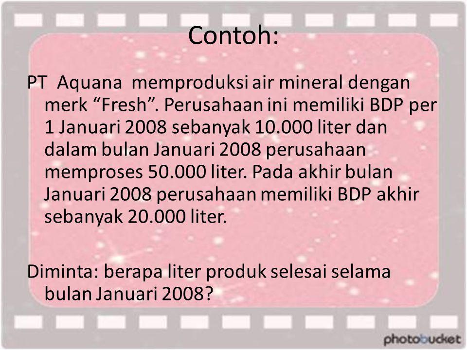 """Contoh: PT Aquana memproduksi air mineral dengan merk """"Fresh"""". Perusahaan ini memiliki BDP per 1 Januari 2008 sebanyak 10.000 liter dan dalam bulan Ja"""