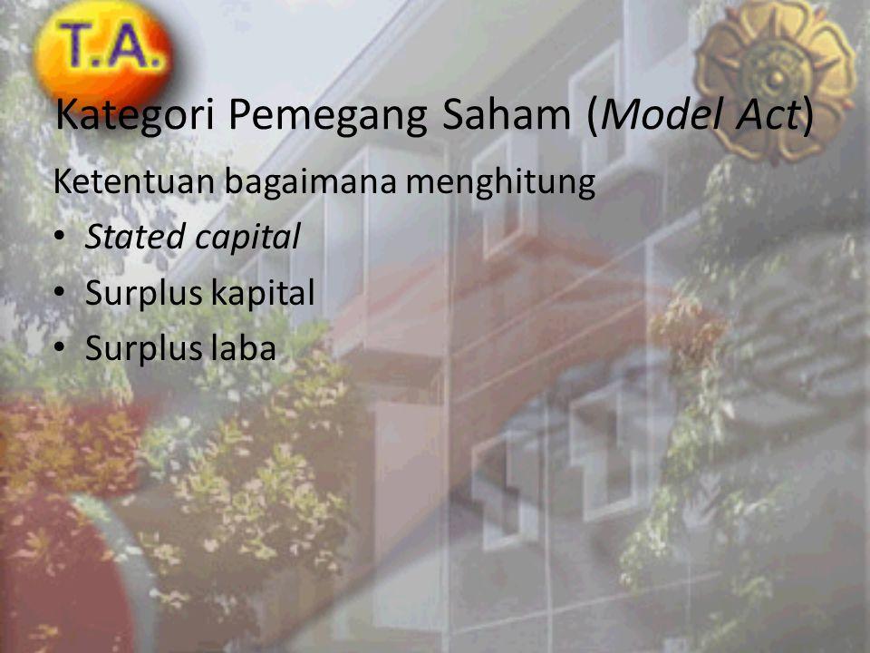Kategori Pemegang Saham (Model Act) Ketentuan bagaimana menghitung • Stated capital • Surplus kapital • Surplus laba