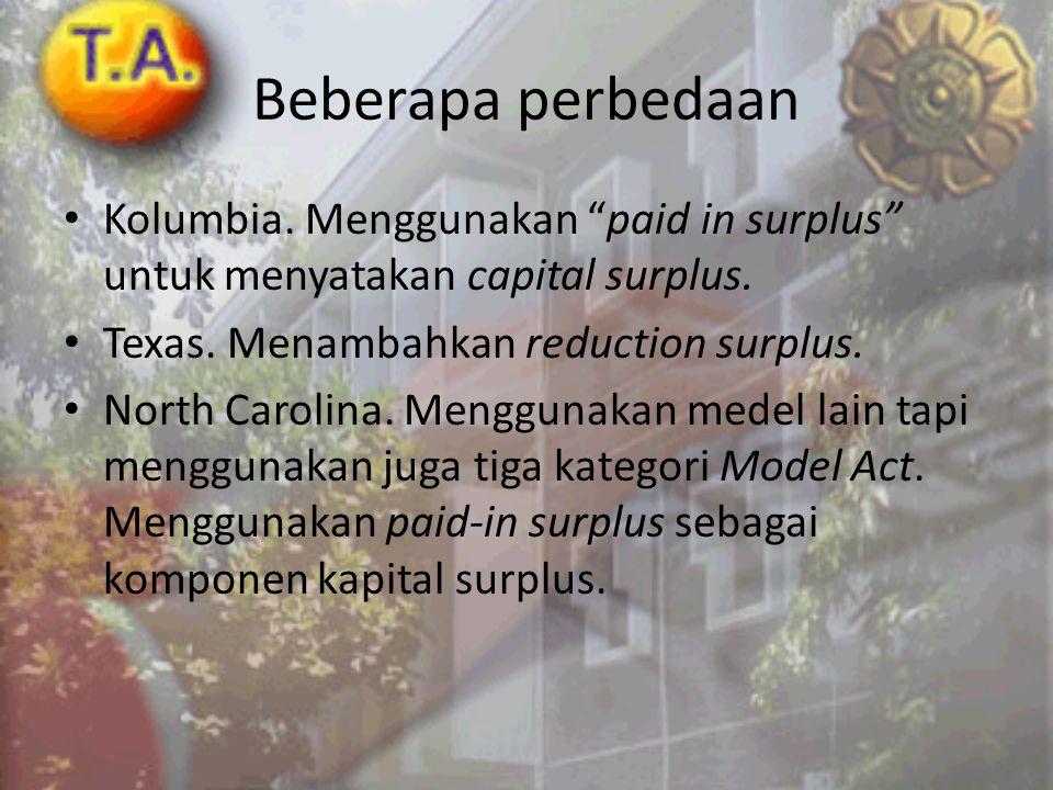 """Beberapa perbedaan • Kolumbia. Menggunakan """"paid in surplus"""" untuk menyatakan capital surplus. • Texas. Menambahkan reduction surplus. • North Carolin"""