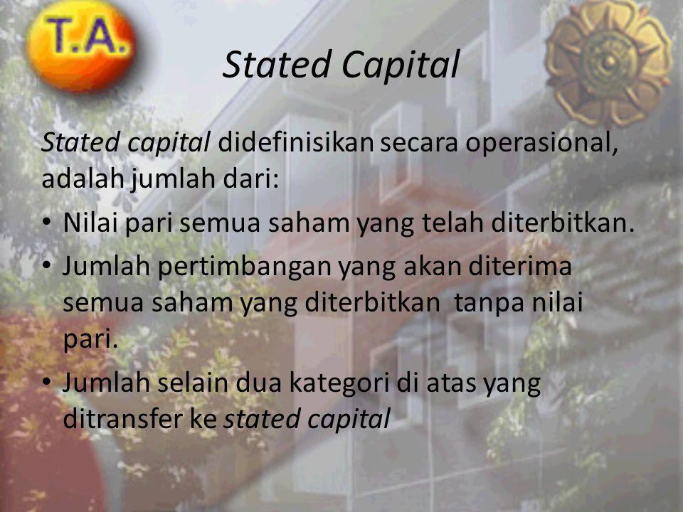 Stated Capital Stated capital didefinisikan secara operasional, adalah jumlah dari: • Nilai pari semua saham yang telah diterbitkan. • Jumlah pertimba
