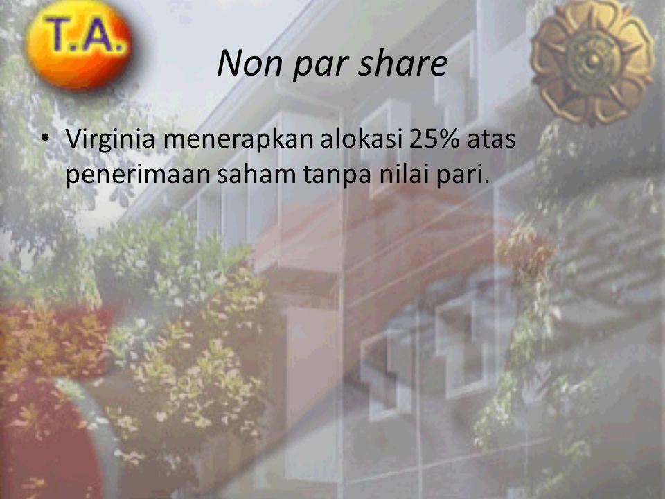 Non par share • Virginia menerapkan alokasi 25% atas penerimaan saham tanpa nilai pari.