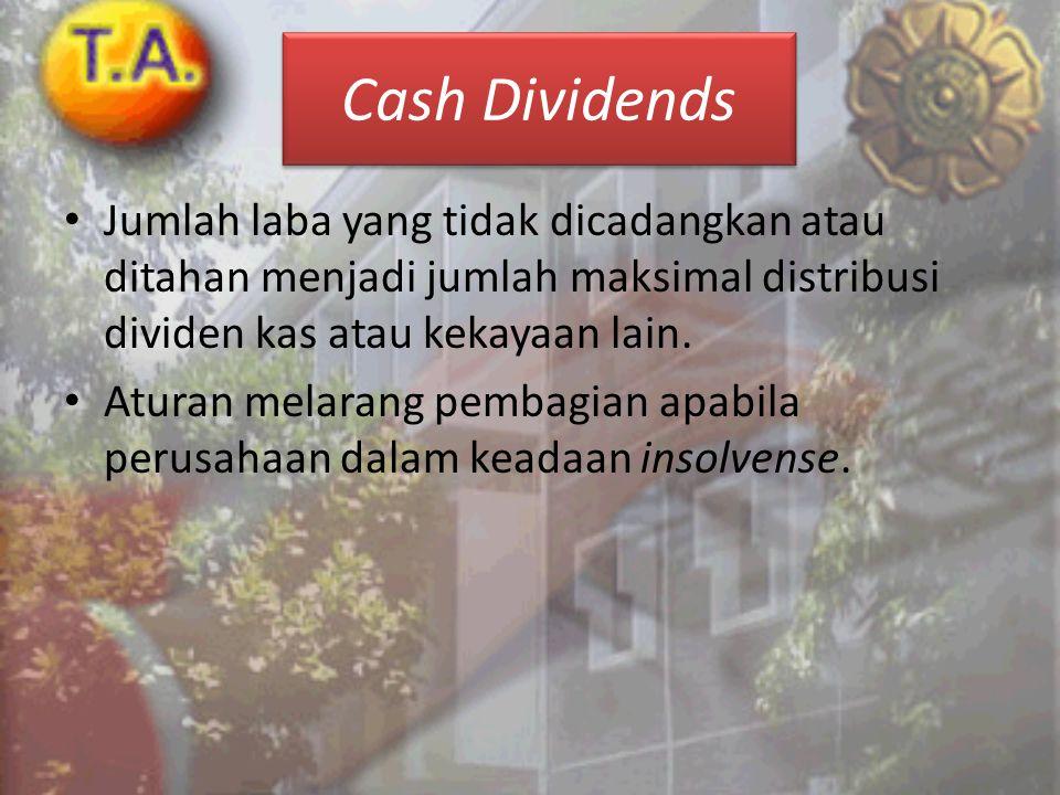 Cash Dividends • Jumlah laba yang tidak dicadangkan atau ditahan menjadi jumlah maksimal distribusi dividen kas atau kekayaan lain. • Aturan melarang