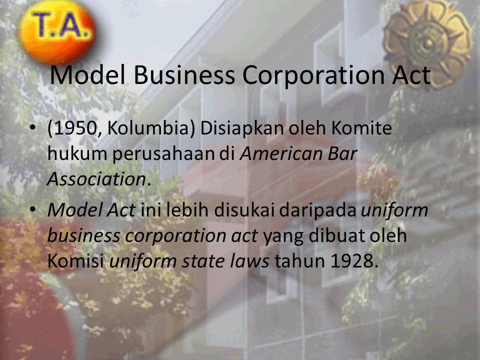 Model Business Corporation Act • (1950, Kolumbia) Disiapkan oleh Komite hukum perusahaan di American Bar Association. • Model Act ini lebih disukai da
