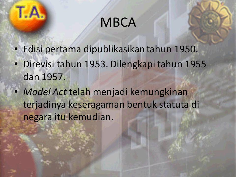 MBCA • Edisi pertama dipublikasikan tahun 1950. • Direvisi tahun 1953. Dilengkapi tahun 1955 dan 1957. • Model Act telah menjadi kemungkinan terjadiny
