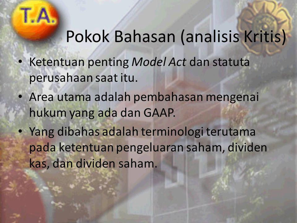 Pokok Bahasan (analisis Kritis) • Ketentuan penting Model Act dan statuta perusahaan saat itu. • Area utama adalah pembahasan mengenai hukum yang ada