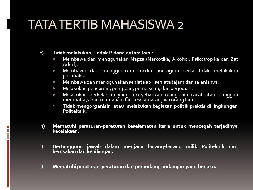 TATA TERTIB MAHASISWA 2 f)Tidak melakukan Tindak Pidana antara lain : •Membawa dan menggunakan Napza (Narkotika, Alkohol, Psikotropika dan Zat Aditif)