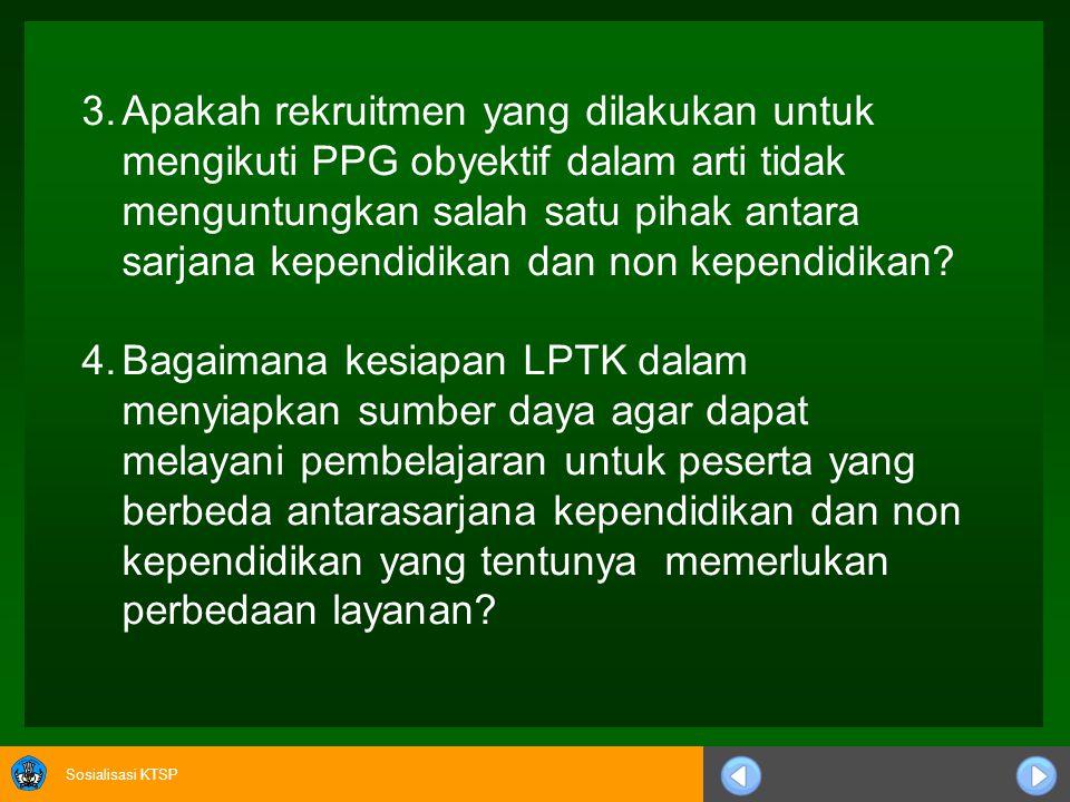 Sosialisasi KTSP Adanya ketentuan sertifikasi pendidikan diperoleh melalui PPG akan menimbulkan permasalahan sebagai berikut. 1.Apakah lulusan LPTK di