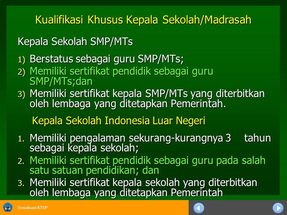 Sosialisasi KTSP KUALIFIKASI KEPALA SEKOLAH 1. Kualifikasi Umum Kepala Sekolah/Madrasah adalah sebagai berikut: adalah sebagai berikut: a. Memiliki ku
