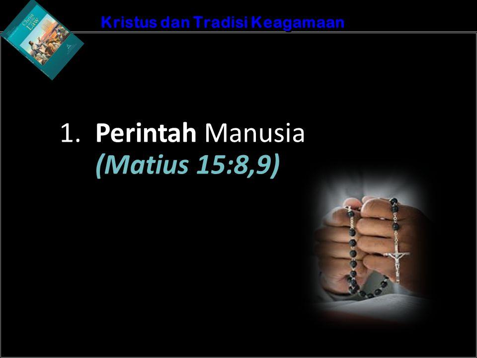 b Understand the purposes of marriageA Kristus dan Tradisi Keagamaan 1. Perintah Manusia (Matius 15:8,9)