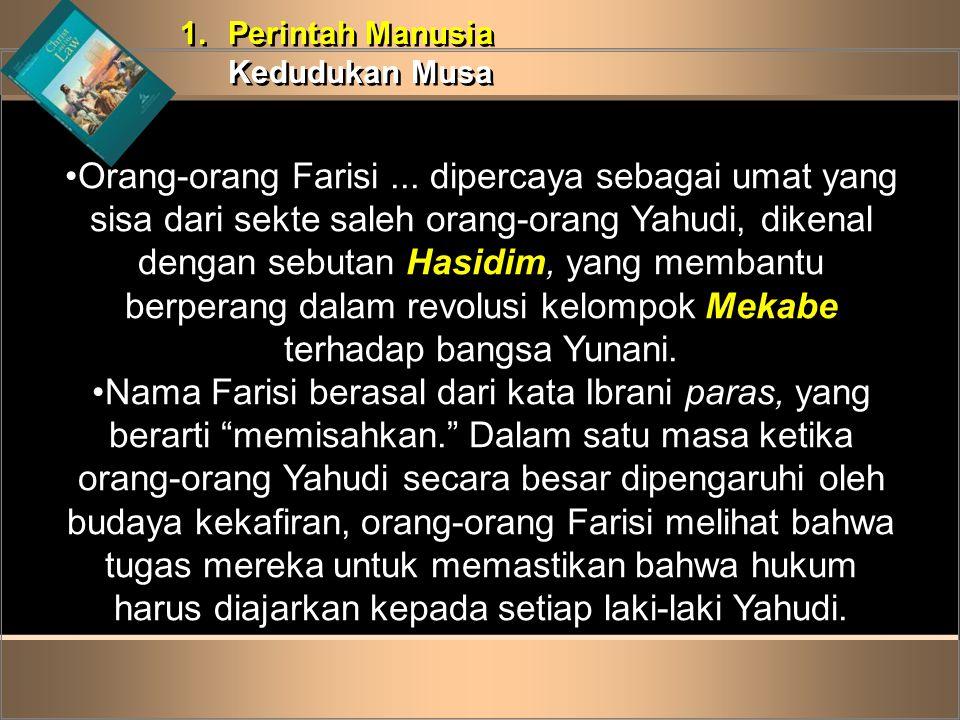 1.Perintah Manusia Kedudukan Musa 1.Perintah Manusia Kedudukan Musa •Orang-orang Farisi... dipercaya sebagai umat yang sisa dari sekte saleh orang-ora