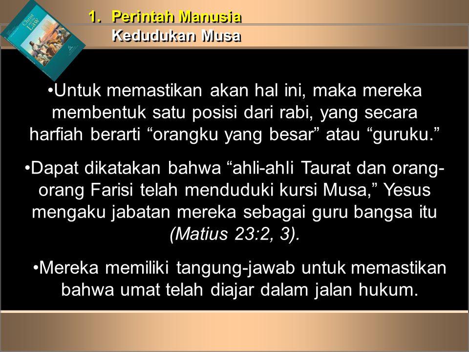 1.Perintah Manusia Kedudukan Musa 1.Perintah Manusia Kedudukan Musa •Untuk memastikan akan hal ini, maka mereka membentuk satu posisi dari rabi, yang
