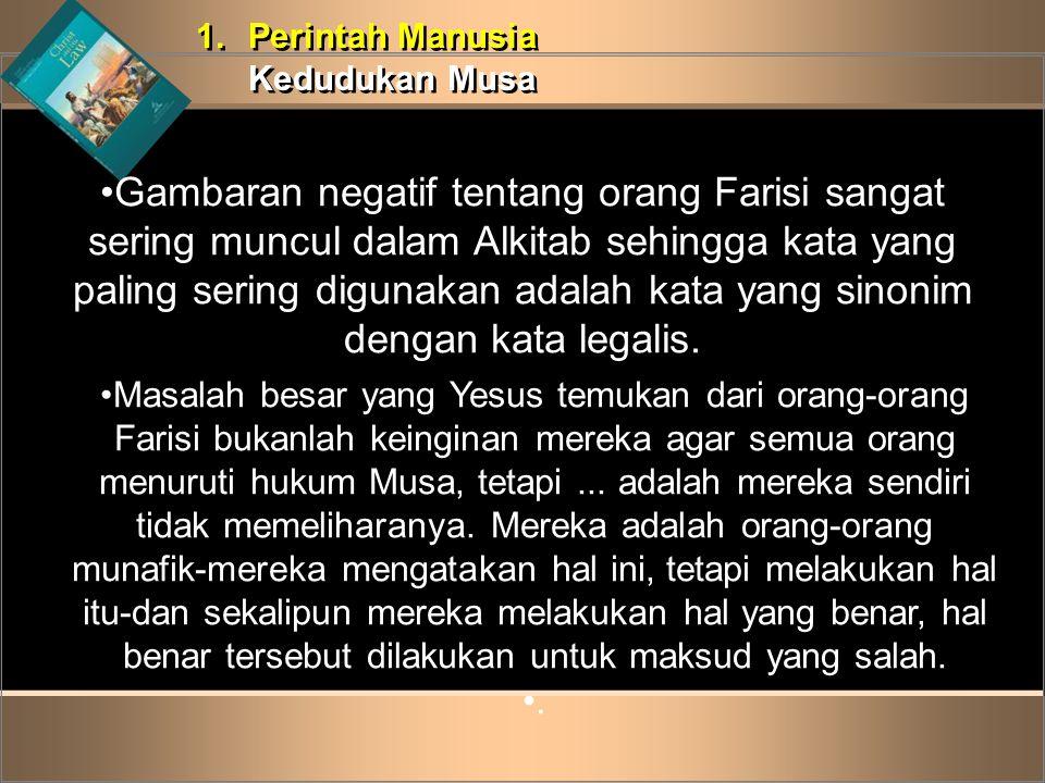 1.Perintah Manusia Kedudukan Musa 1.Perintah Manusia Kedudukan Musa •Gambaran negatif tentang orang Farisi sangat sering muncul dalam Alkitab sehingga