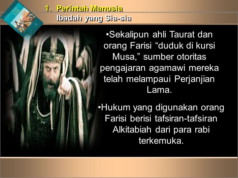 "1.Perintah Manusia Ibadah yang Sia-sia 1.Perintah Manusia Ibadah yang Sia-sia •Sekalipun ahli Taurat dan orang Farisi ""duduk di kursi Musa,"" sumber ot"