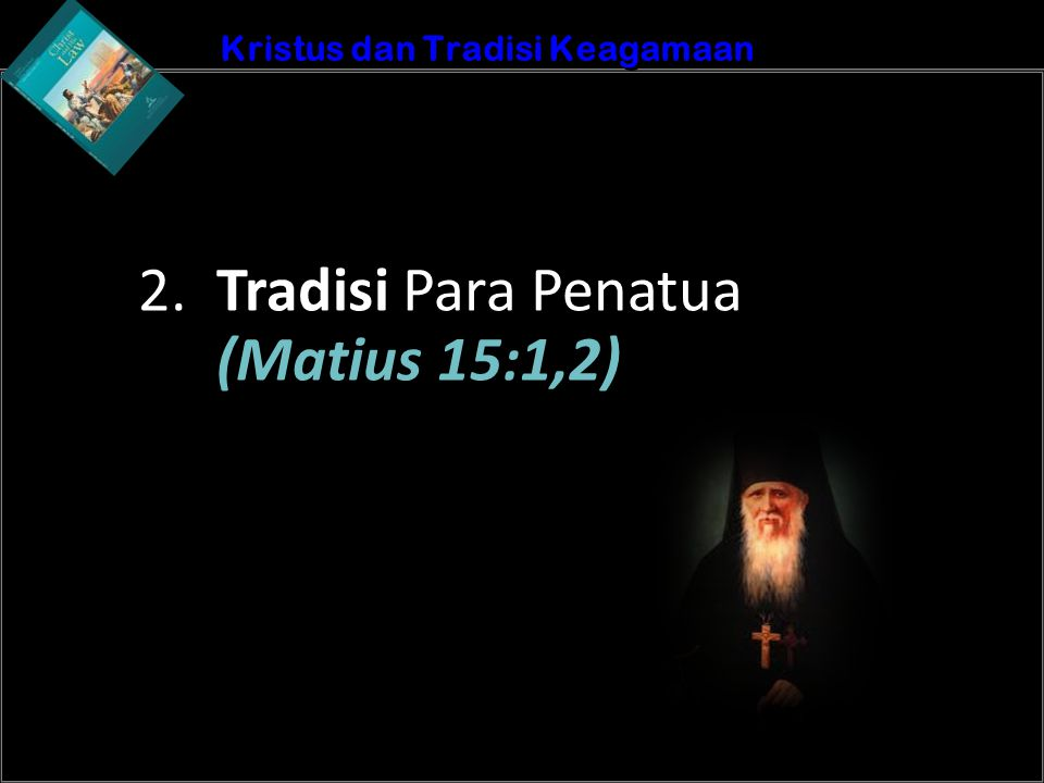 b Understand the purposes of marriageA Kristus dan Tradisi Keagamaan 2. Tradisi Para Penatua (Matius 15:1,2)