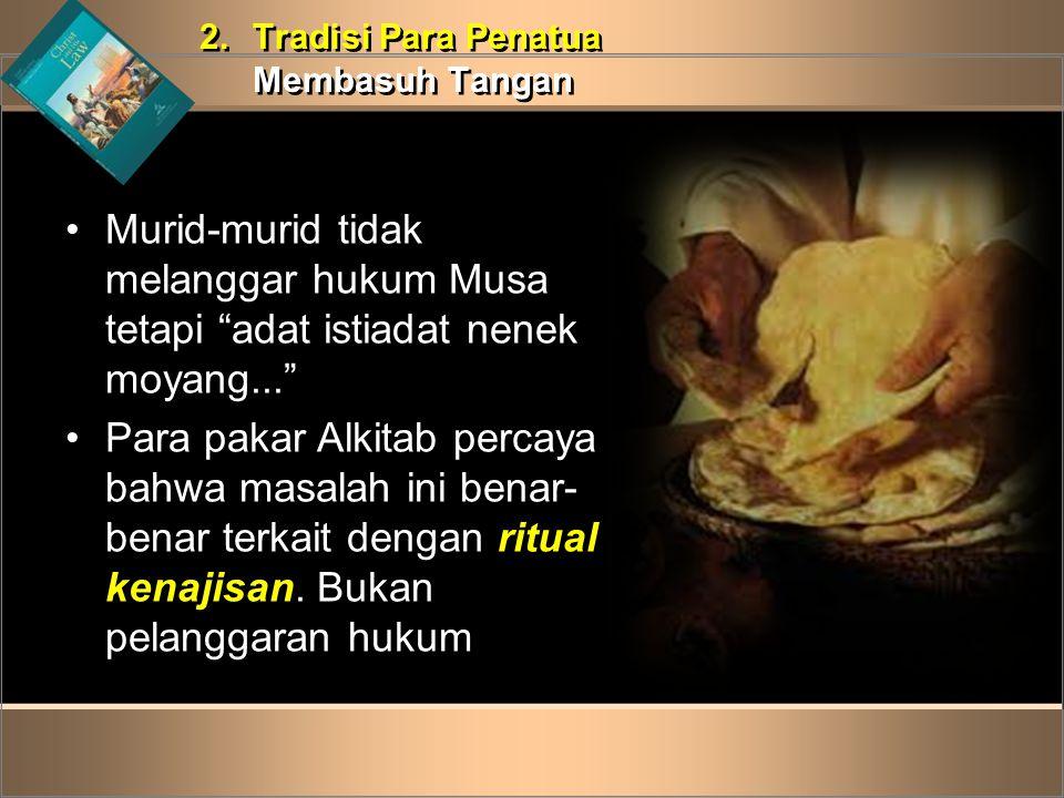 """2.Tradisi Para Penatua Membasuh Tangan 2.Tradisi Para Penatua Membasuh Tangan •Murid-murid tidak melanggar hukum Musa tetapi """"adat istiadat nenek moya"""