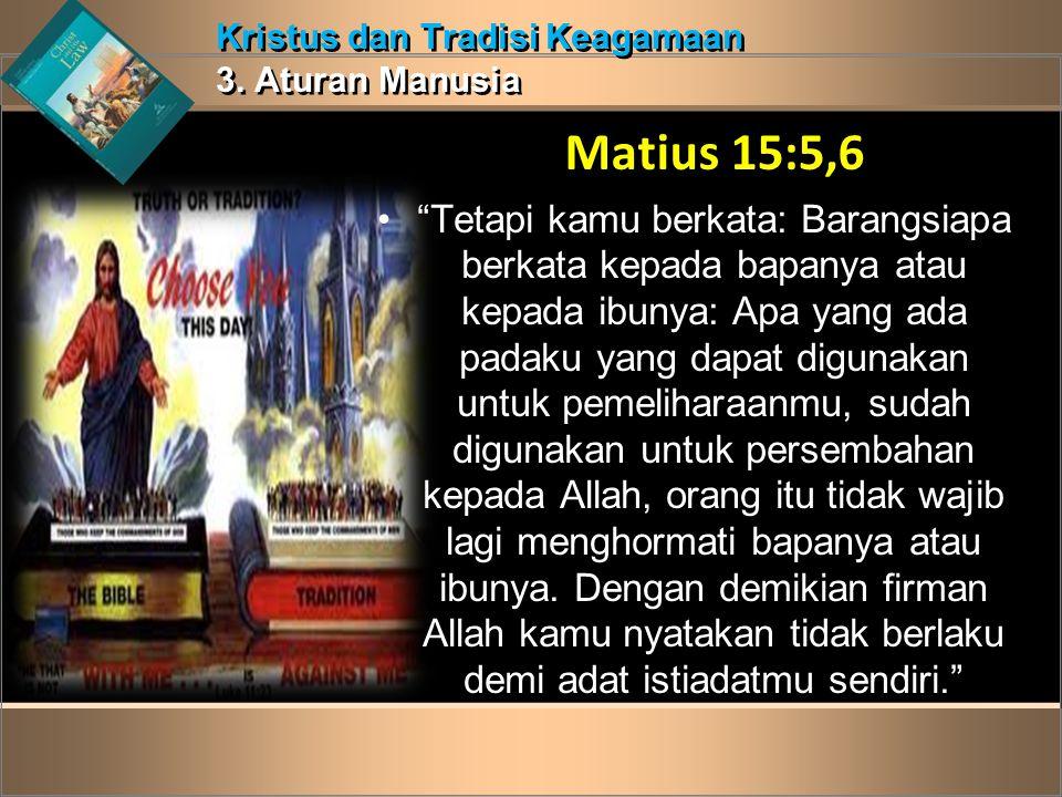 """Kristus dan Tradisi Keagamaan 3. Aturan Manusia Kristus dan Tradisi Keagamaan 3. Aturan Manusia Matius 15:5,6 •""""Tetapi kamu berkata: Barangsiapa berka"""