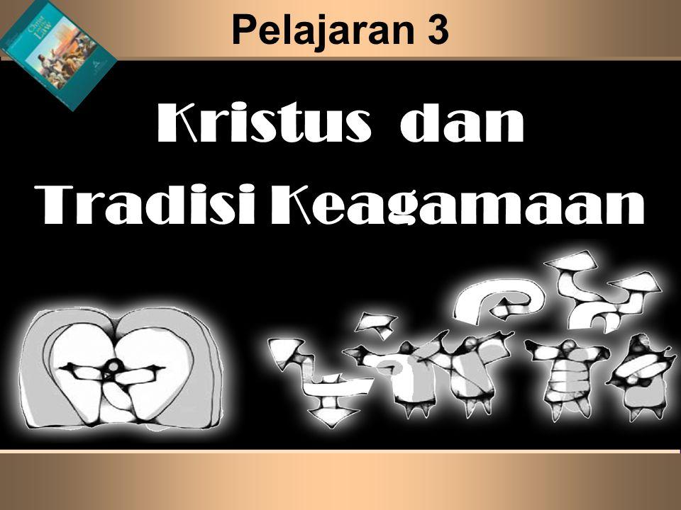 Pelajaran 3 Kristus dan Tradisi Keagamaan
