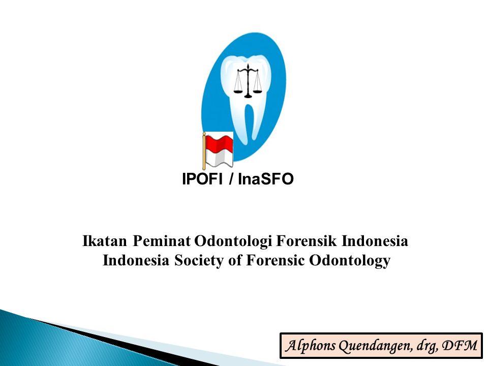 IPOFI / InaSFO Ikatan Peminat Odontologi Forensik Indonesia Indonesia Society of Forensic Odontology Alphons Quendangen, drg, DFM