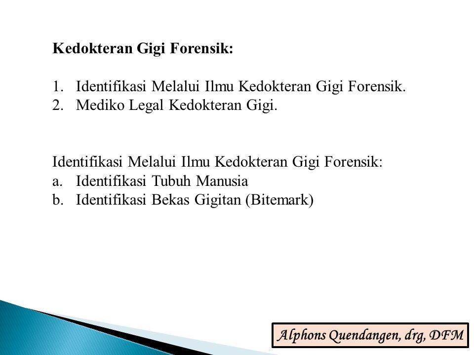Kedokteran Gigi Forensik: 1.Identifikasi Melalui Ilmu Kedokteran Gigi Forensik. 2.Mediko Legal Kedokteran Gigi. Identifikasi Melalui Ilmu Kedokteran G