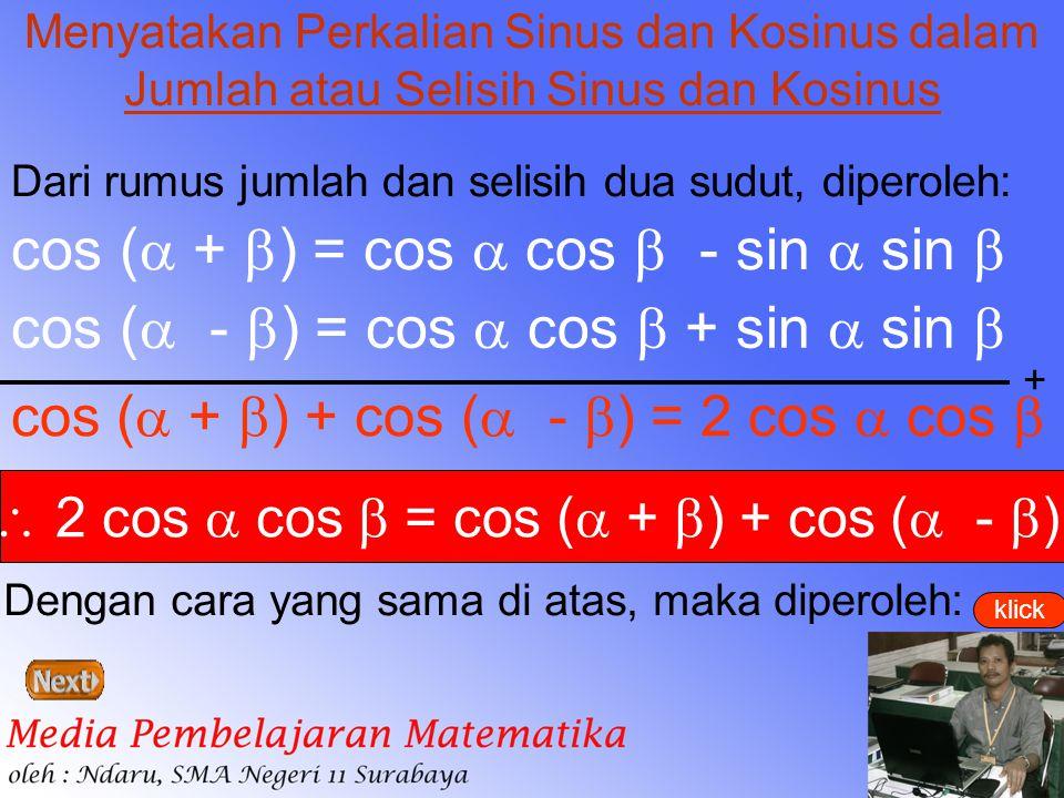 klick Menyatakan Perkalian Sinus dan Kosinus dalam Jumlah atau Selisih Sinus dan Kosinus cos (  +  ) = cos  cos  - sin  sin  cos (  -  ) = cos