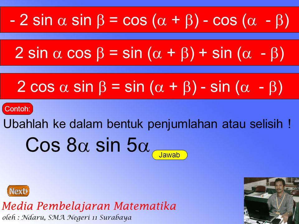 - 2 sin  sin  = cos (  +  ) - cos (  -  ) 2 sin  cos  = sin (  +  ) + sin (  -  ) 2 cos  sin  = sin (  +  ) - sin (  -  ) Contoh: Ub