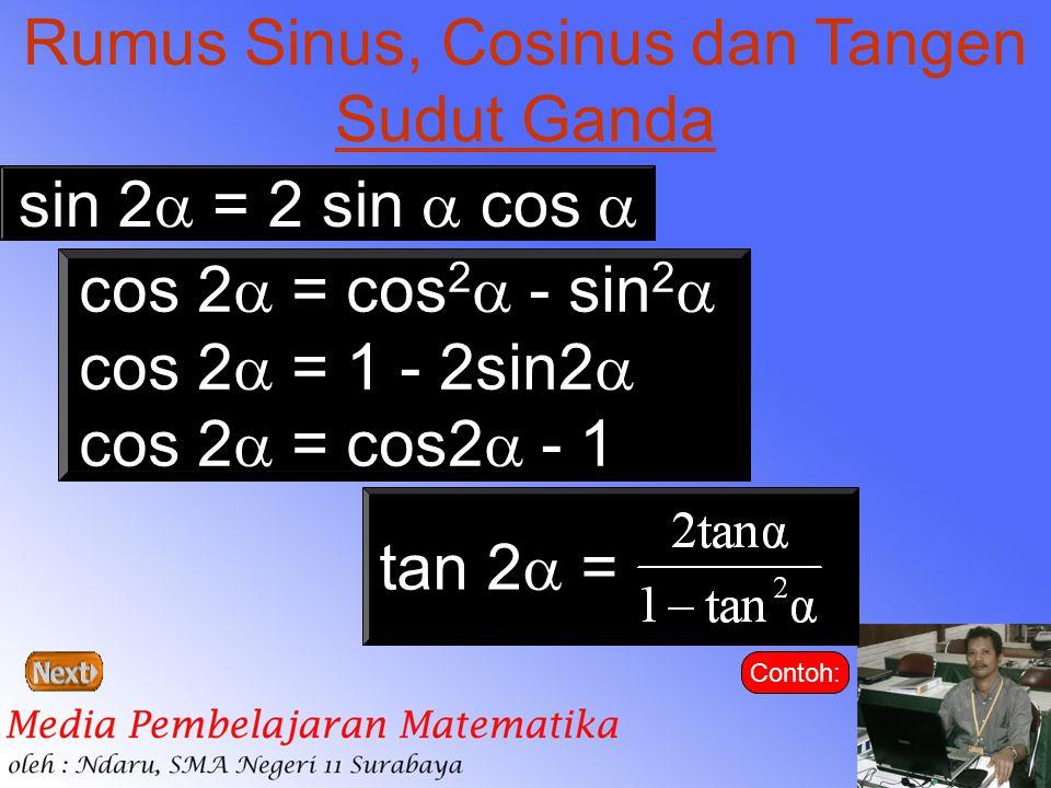 Rumus Sinus, Cosinus dan Tangen Sudut Ganda sin 2  = 2 sin  cos  cos 2  = cos 2  - sin 2  cos 2  = 1 - 2sin2  cos 2  = cos2  - 1 tan 2  = C