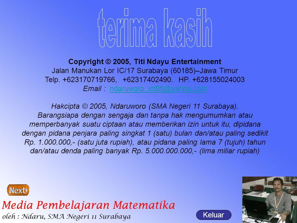 Keluar Copyright © 2005, Titi Ndayu Entertainment Jalan Manukan Lor IC/17 Surabaya (60185)–Jawa Timur Telp. +623170719766, +62317402490. HP. +62815502
