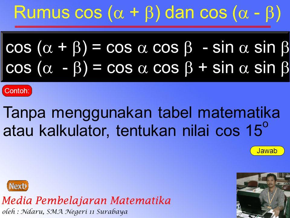 Jawab Rumus cos (  +  ) dan cos (  -  ) cos (  +  ) = cos  cos  - sin  sin  cos (  -  ) = cos  cos  + sin  sin  Contoh: Tanpa mengguna