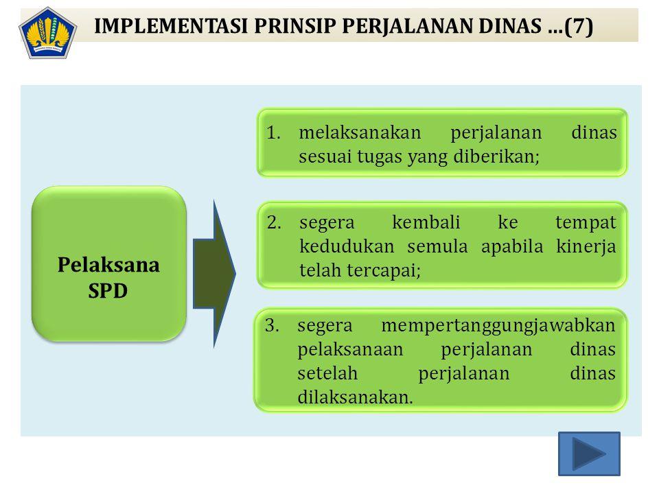 IMPLEMENTASI PRINSIP PERJALANAN DINAS …(7) Pelaksana SPD 1.melaksanakan perjalanan dinas sesuai tugas yang diberikan; 2.segera kembali ke tempat kedud