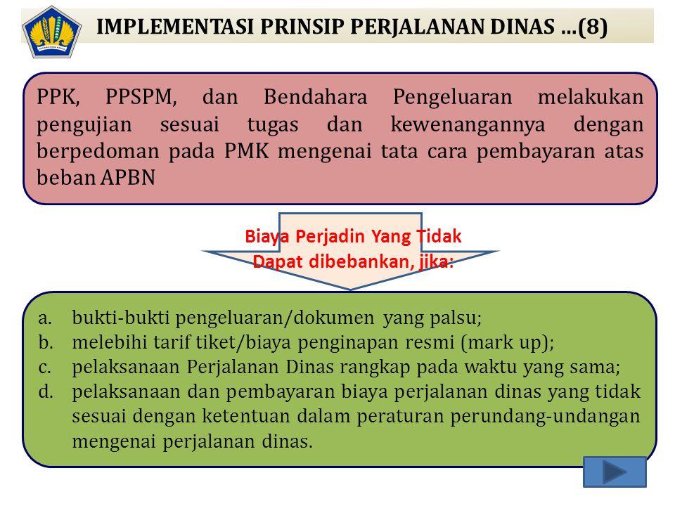 IMPLEMENTASI PRINSIP PERJALANAN DINAS …(8) PPK, PPSPM, dan Bendahara Pengeluaran melakukan pengujian sesuai tugas dan kewenangannya dengan berpedoman