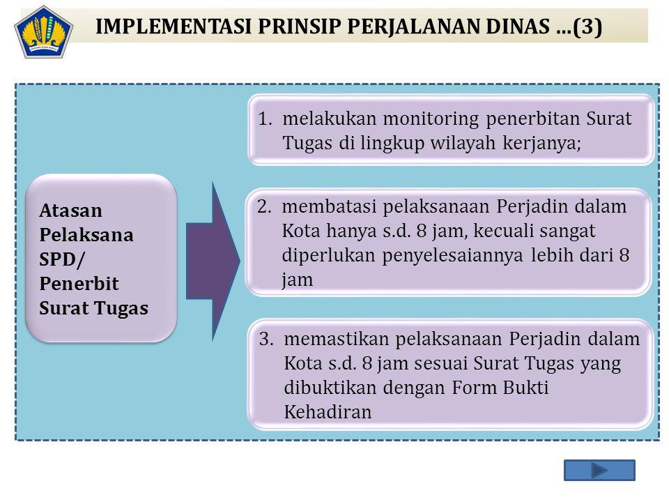 IMPLEMENTASI PRINSIP PERJALANAN DINAS …(3) Atasan Pelaksana SPD/ Penerbit Surat Tugas 1.melakukan monitoring penerbitan Surat Tugas di lingkup wilayah