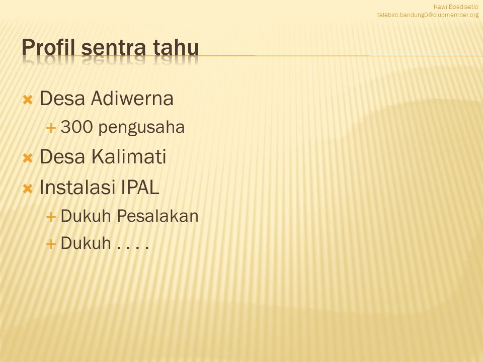  Desa Adiwerna  300 pengusaha  Desa Kalimati  Instalasi IPAL  Dukuh Pesalakan  Dukuh.... Kawi Boedisetio telebiro.bandung0@clubmember.org