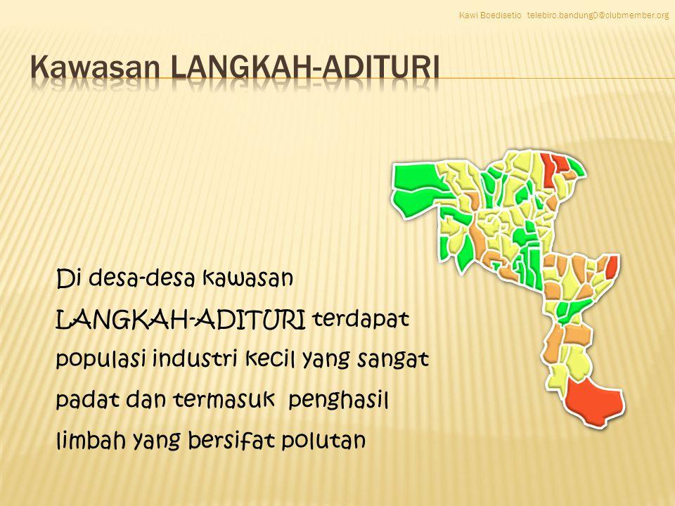 Di desa-desa kawasan LANGKAH-ADITURI terdapat populasi industri kecil yang sangat padat dan termasuk penghasil limbah yang bersifat polutan Kawi Boedisetio telebiro.bandung0@clubmember.org