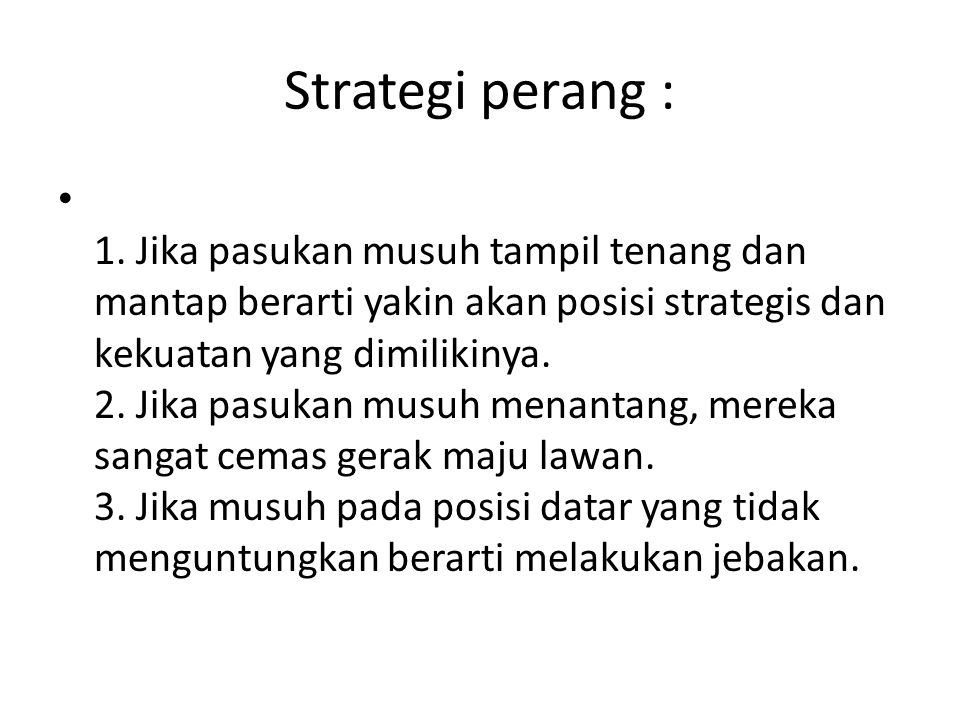 Strategi perang : • 1. Jika pasukan musuh tampil tenang dan mantap berarti yakin akan posisi strategis dan kekuatan yang dimilikinya. 2. Jika pasukan