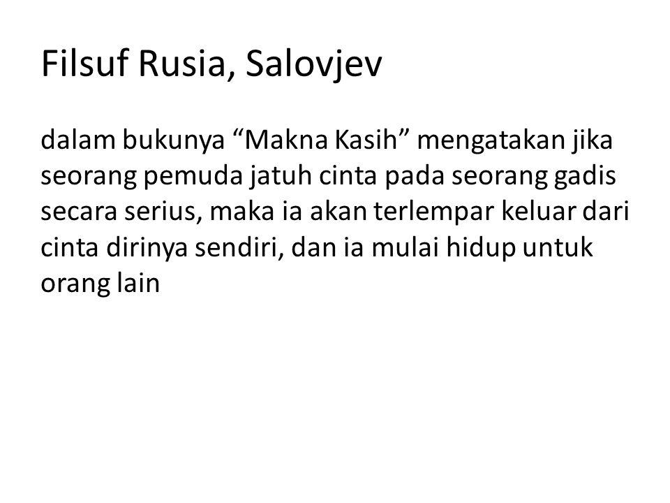 "Filsuf Rusia, Salovjev dalam bukunya ""Makna Kasih"" mengatakan jika seorang pemuda jatuh cinta pada seorang gadis secara serius, maka ia akan terlempar"
