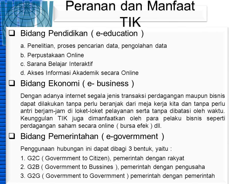 Peranan dan Manfaat TIK  Bidang Pendidikan ( e-education ) a. Penelitian, proses pencarian data, pengolahan data b. Perpustakaan Online c. Sarana Bel