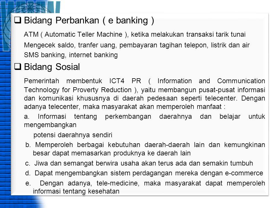  Bidang Perbankan ( e banking ) ATM ( Automatic Teller Machine ), ketika melakukan transaksi tarik tunai Mengecek saldo, tranfer uang, pembayaran tag