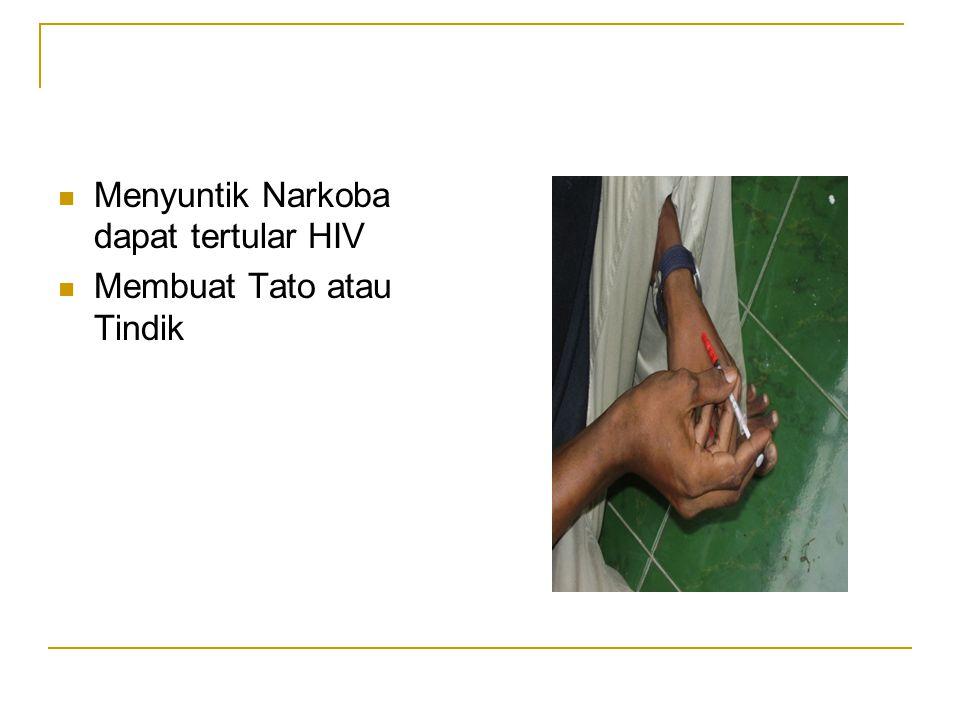  Menyuntik Narkoba dapat tertular HIV  Membuat Tato atau Tindik