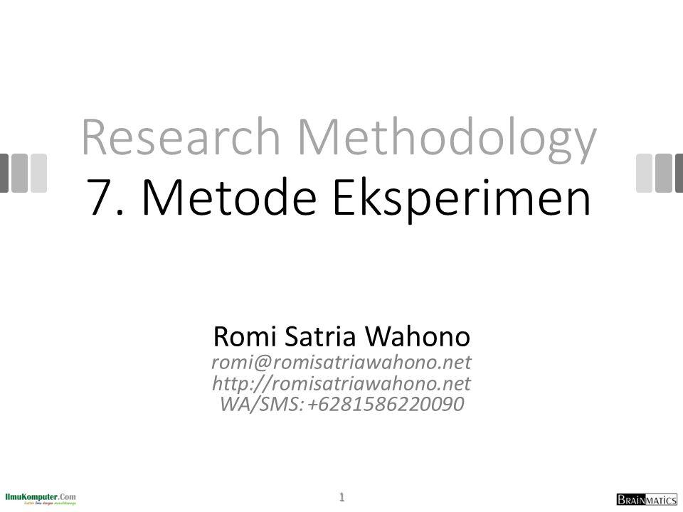 Research Methodology 7. Metode Eksperimen Romi Satria Wahono romi@romisatriawahono.net http://romisatriawahono.net WA/SMS: +6281586220090 1