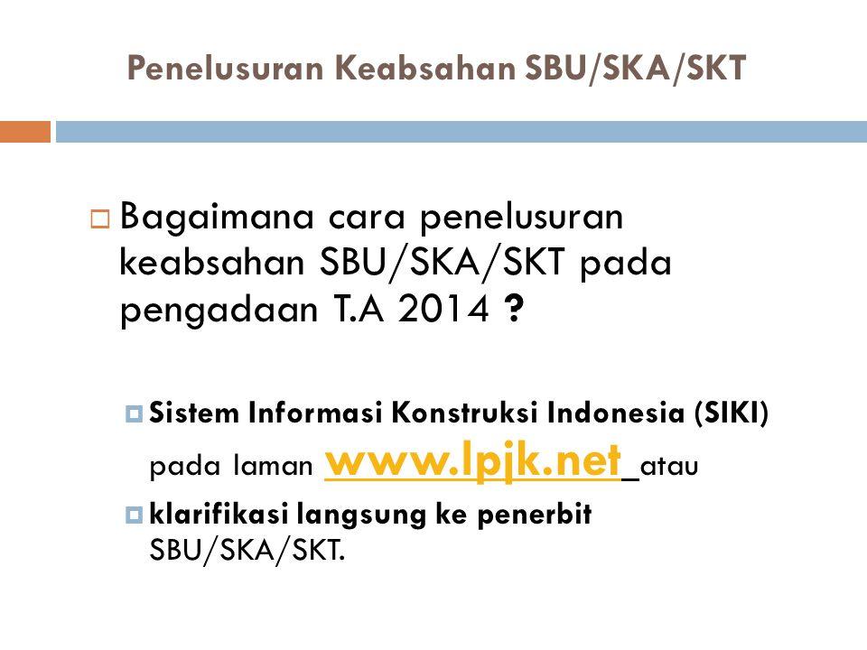 Penelusuran Keabsahan SBU/SKA/SKT  Bagaimana cara penelusuran keabsahan SBU/SKA/SKT pada pengadaan T.A 2014 .