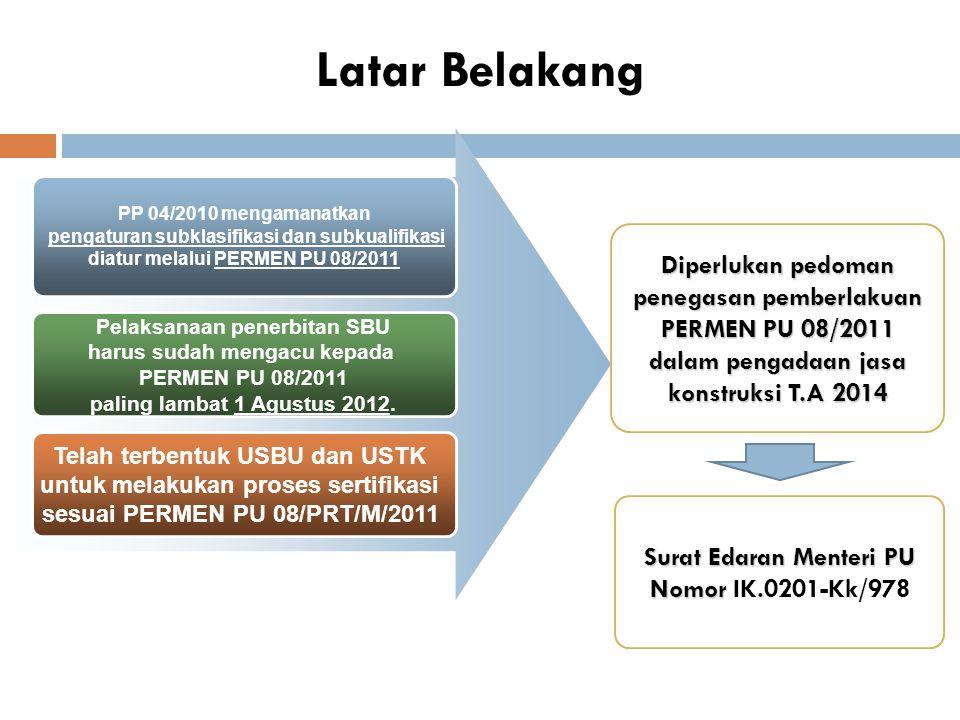 Latar Belakang PP 04/2010 mengamanatkan pengaturan subklasifikasi dan subkualifikasi diatur melalui PERMEN PU 08/2011 Pelaksanaan penerbitan SBU harus sudah mengacu kepada PERMEN PU 08/2011 paling lambat 1 Agustus 2012.