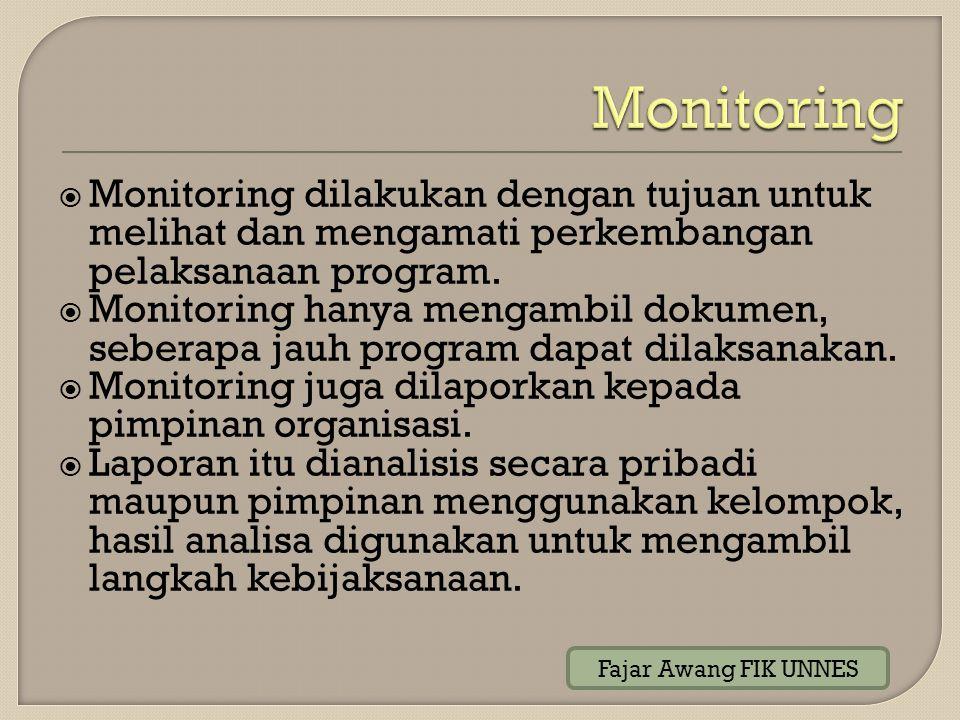  Monitoring dilakukan dengan tujuan untuk melihat dan mengamati perkembangan pelaksanaan program.  Monitoring hanya mengambil dokumen, seberapa jauh