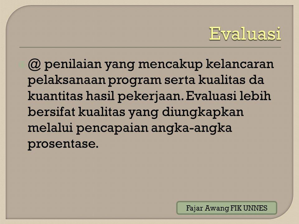  @ penilaian yang mencakup kelancaran pelaksanaan program serta kualitas da kuantitas hasil pekerjaan. Evaluasi lebih bersifat kualitas yang diungkap