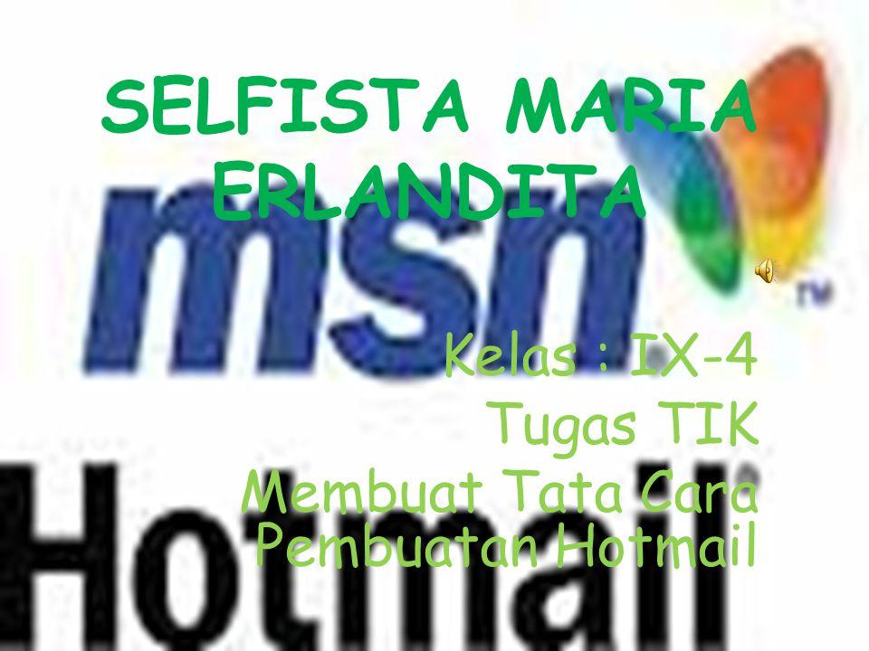 SELFISTA MARIA ERLANDITA Kelas : IX-4 Tugas TIK Membuat Tata Cara Pembuatan Hotmail
