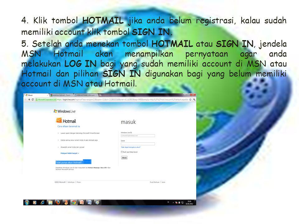 4. Klik tombol HOTMAIL jika anda belum registrasi, kalau sudah memiliki account klik tombol SIGN IN. 5. Setelah anda menekan tombol HOTMAIL atau SIGN