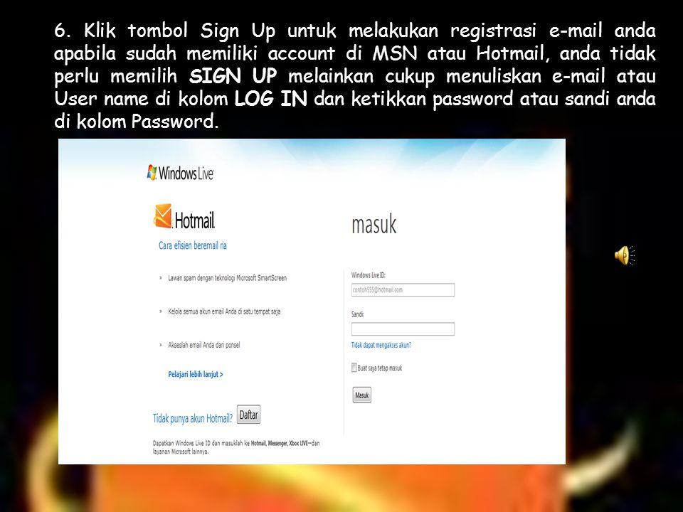 6. Klik tombol Sign Up untuk melakukan registrasi e-mail anda apabila sudah memiliki account di MSN atau Hotmail, anda tidak perlu memilih SIGN UP mel